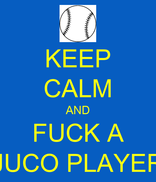 KEEP CALM AND FUCK A JUCO PLAYER