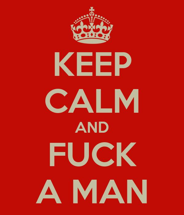 KEEP CALM AND FUCK A MAN