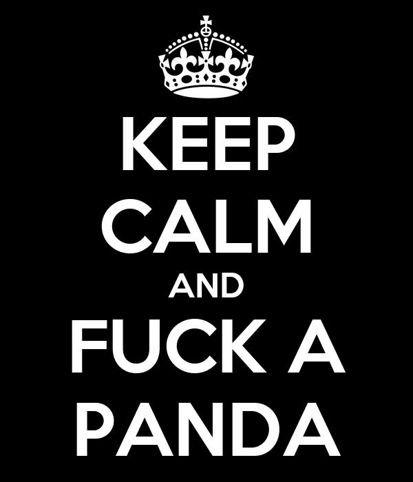 KEEP CALM AND FUCK A PANDA