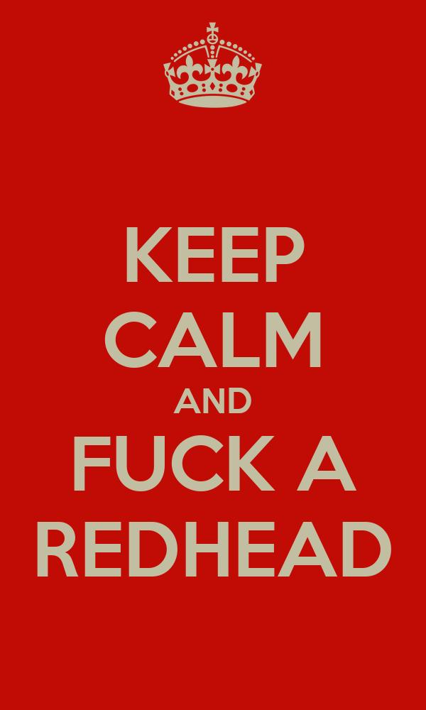 KEEP CALM AND FUCK A REDHEAD