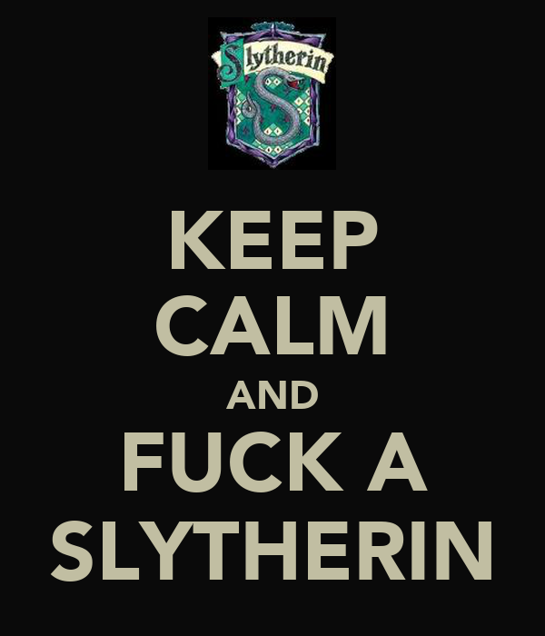 KEEP CALM AND FUCK A SLYTHERIN