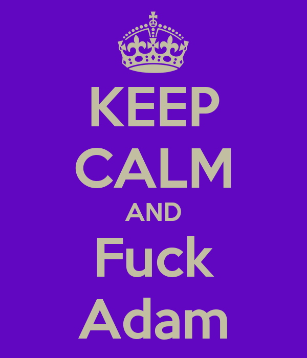 KEEP CALM AND Fuck Adam