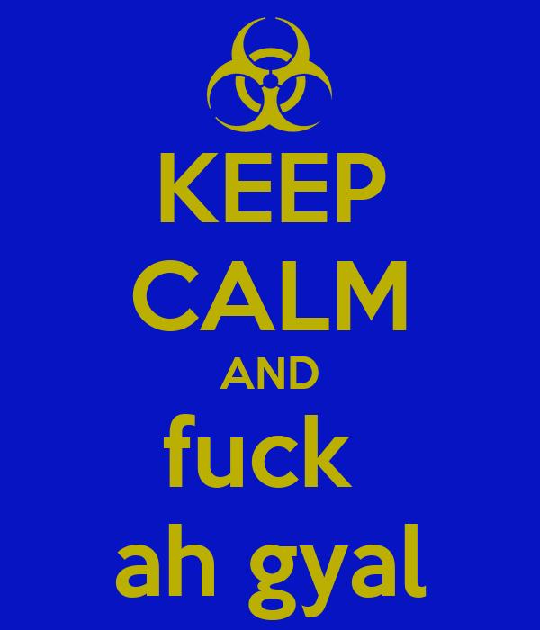 KEEP CALM AND fuck  ah gyal