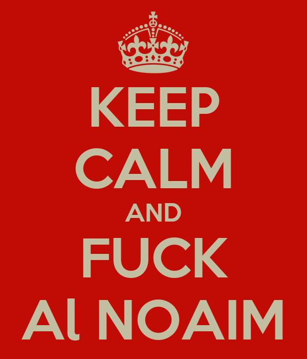 KEEP CALM AND FUCK Al NOAIM