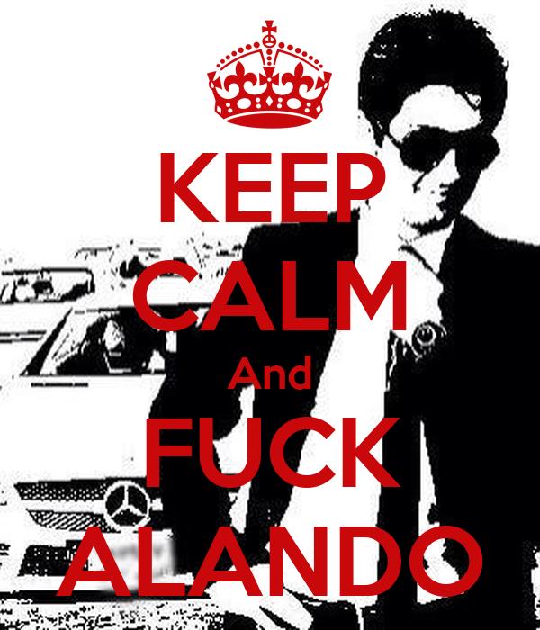 KEEP CALM And FUCK ALANDO