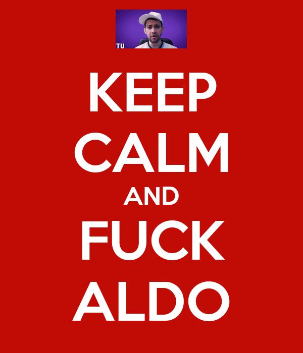 KEEP CALM AND FUCK ALDO