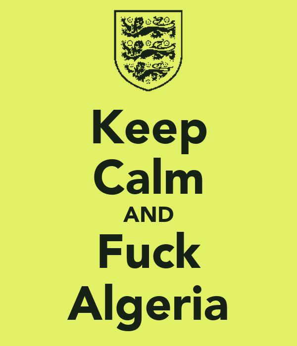 Keep Calm AND Fuck Algeria