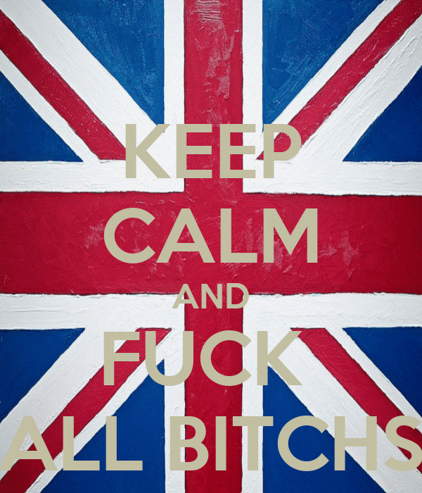 KEEP CALM AND FUCK  ALL BITCHS