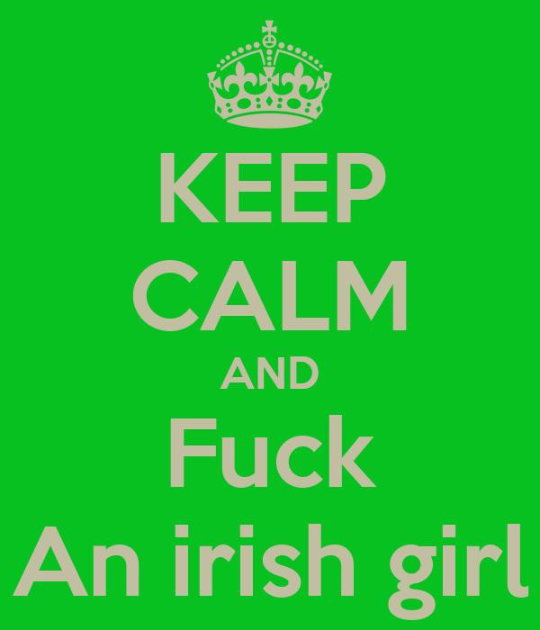 KEEP CALM AND Fuck An irish girl