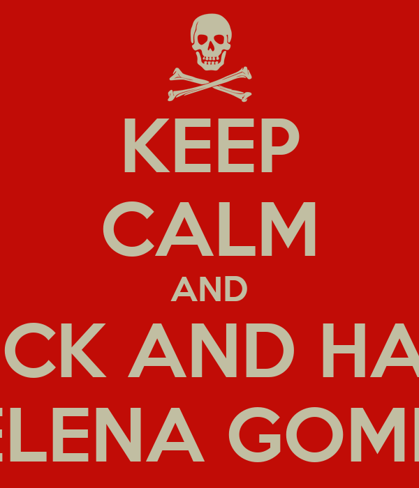 KEEP CALM AND FUCK AND HATE SELENA GOMEZ