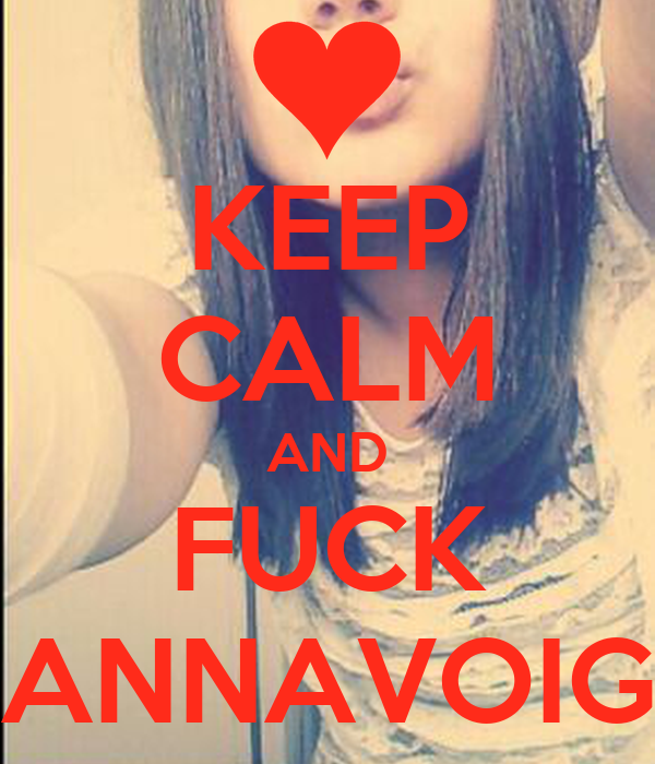 KEEP CALM AND FUCK ANNAVOIG