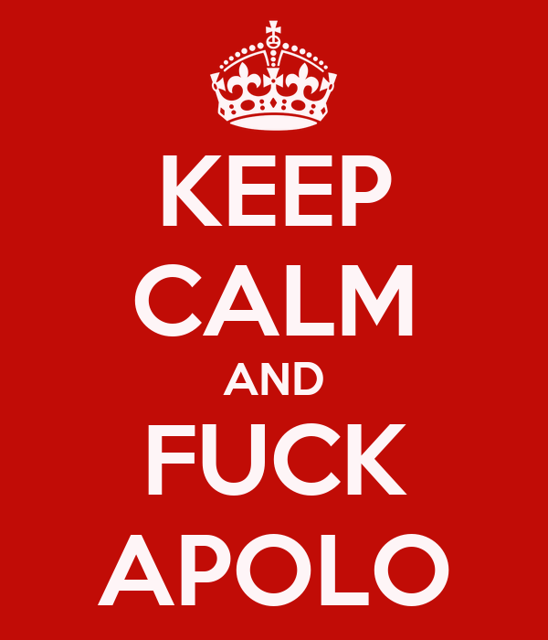 KEEP CALM AND FUCK APOLO