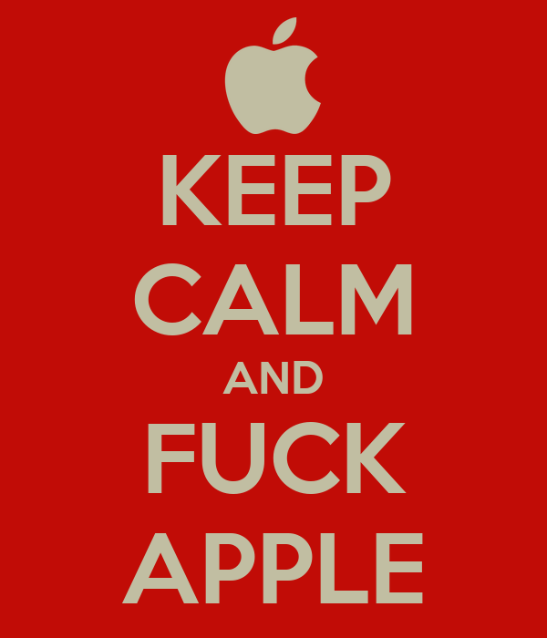 KEEP CALM AND FUCK APPLE