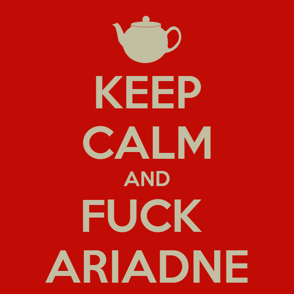 KEEP CALM AND FUCK  ARIADNE