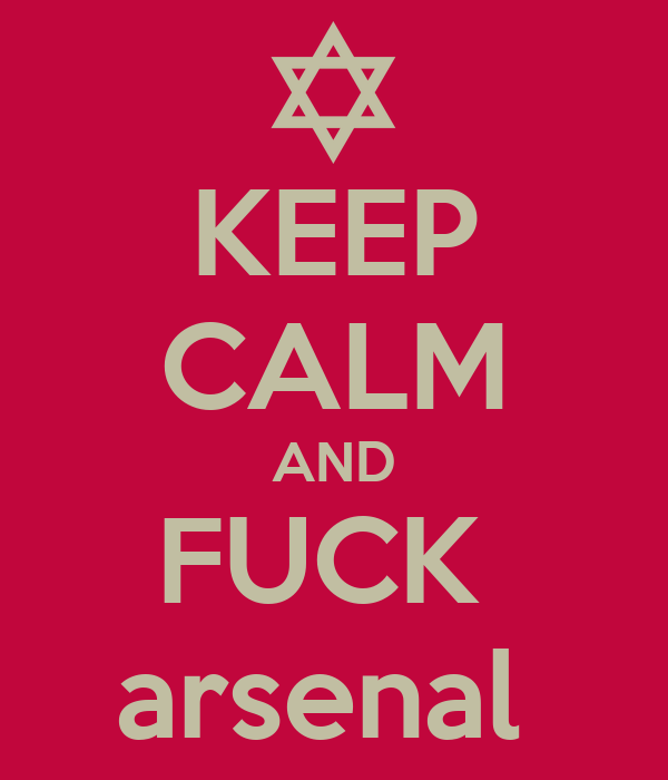 KEEP CALM AND FUCK  arsenal