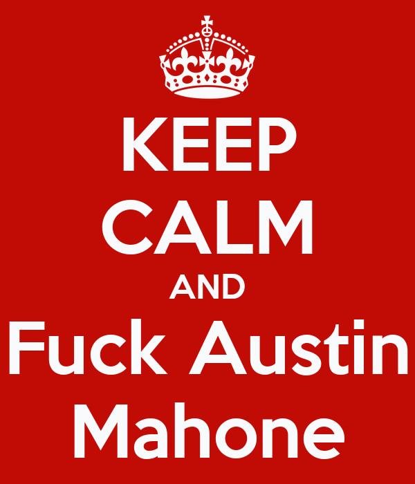 KEEP CALM AND Fuck Austin Mahone
