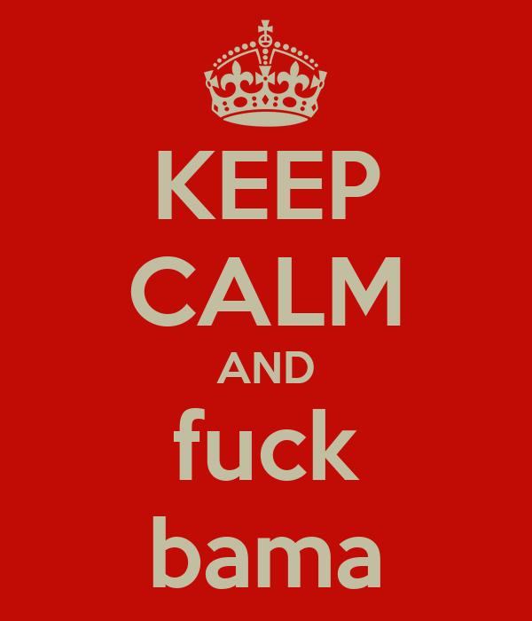 KEEP CALM AND fuck bama