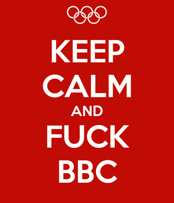 KEEP CALM AND FUCK BBC
