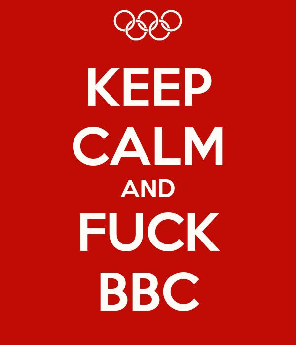 KEEP CALM AND FUCK BBC