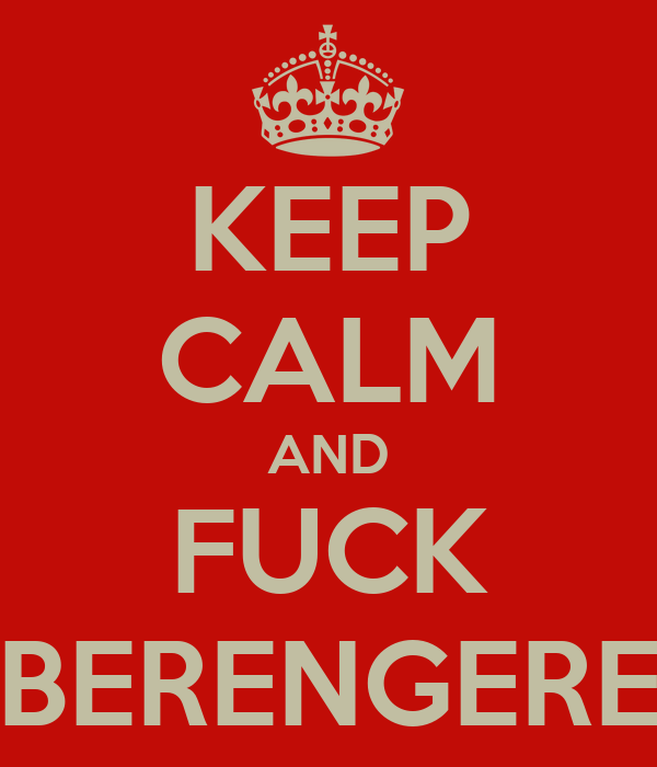 KEEP CALM AND FUCK BERENGERE