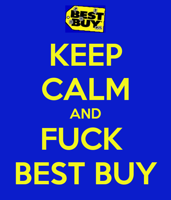 KEEP CALM AND FUCK  BEST BUY