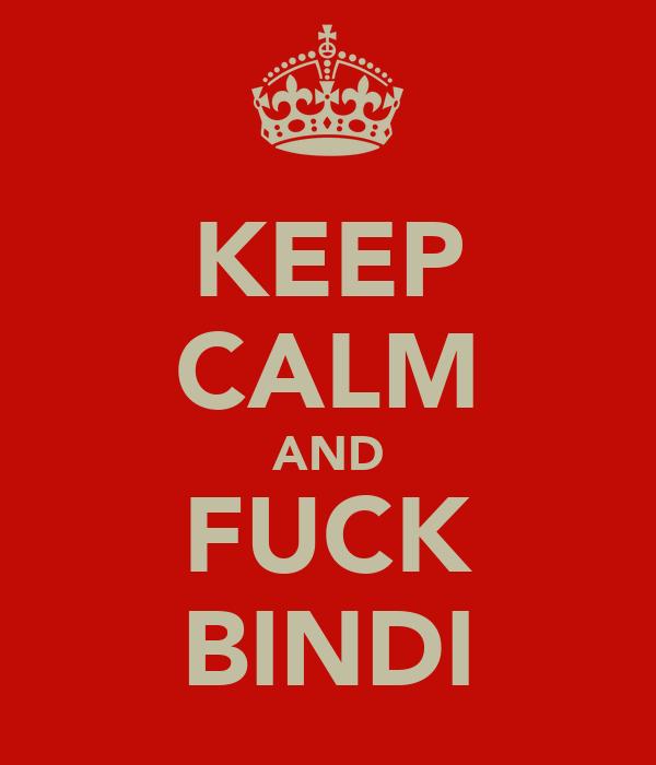 KEEP CALM AND FUCK BINDI