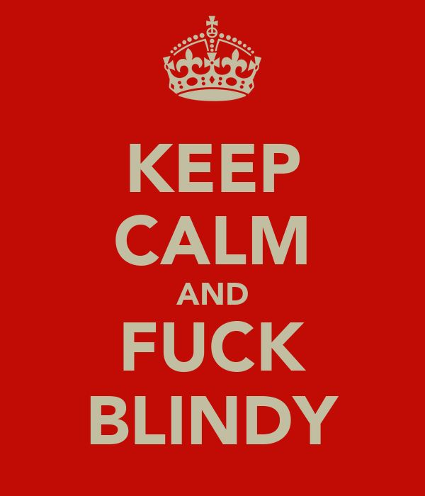 KEEP CALM AND FUCK BLINDY