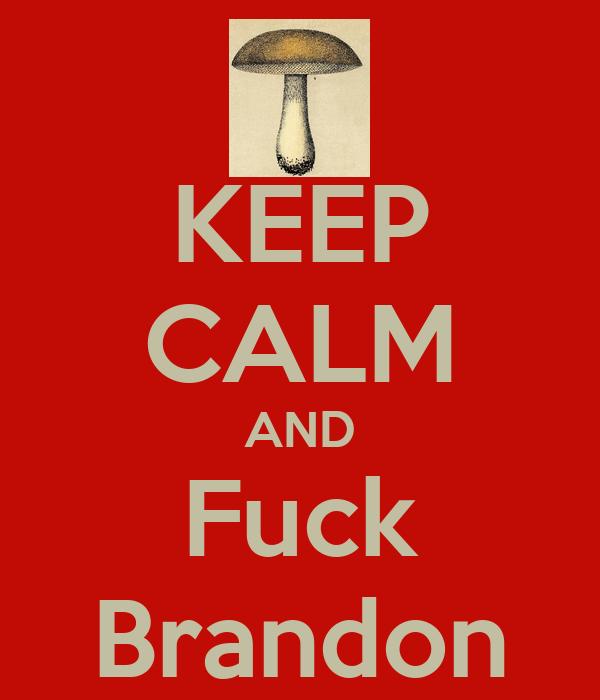KEEP CALM AND Fuck Brandon