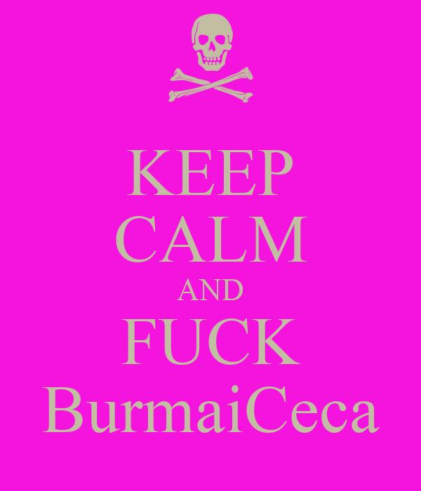 KEEP CALM AND FUCK BurmaiCeca