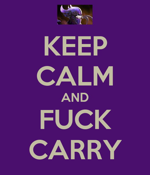 KEEP CALM AND FUCK CARRY