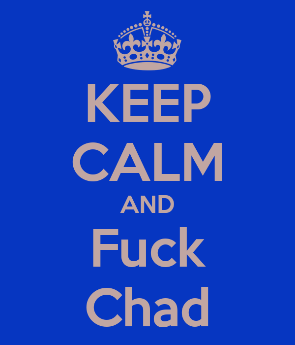 KEEP CALM AND Fuck Chad