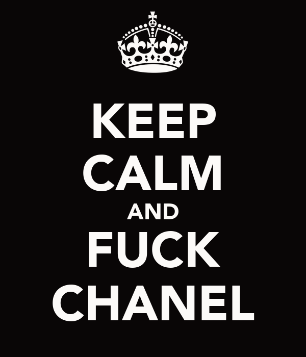 KEEP CALM AND FUCK CHANEL