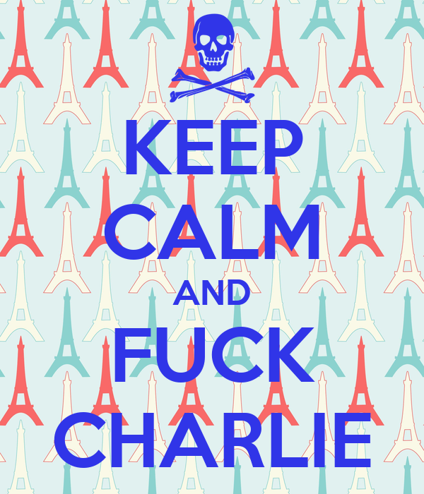 KEEP CALM AND FUCK CHARLIE