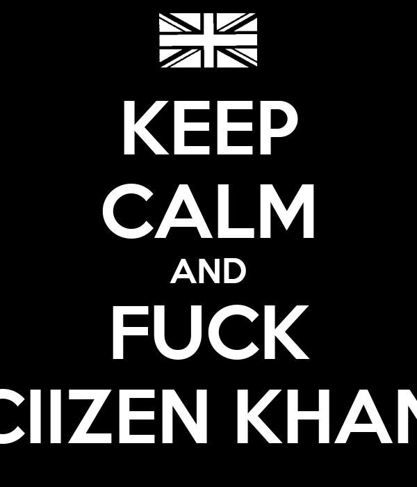 KEEP CALM AND FUCK CIIZEN KHAN