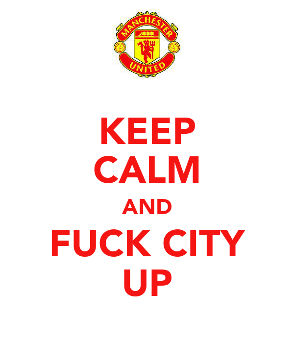 KEEP CALM AND FUCK CITY UP