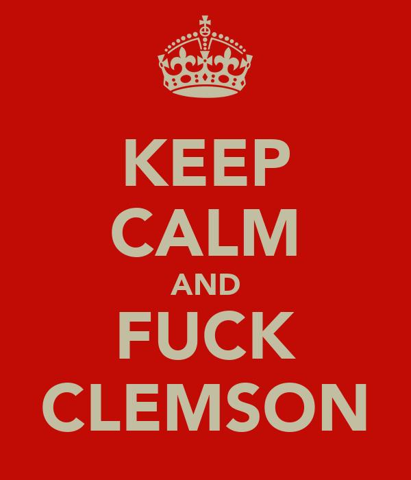 KEEP CALM AND FUCK CLEMSON
