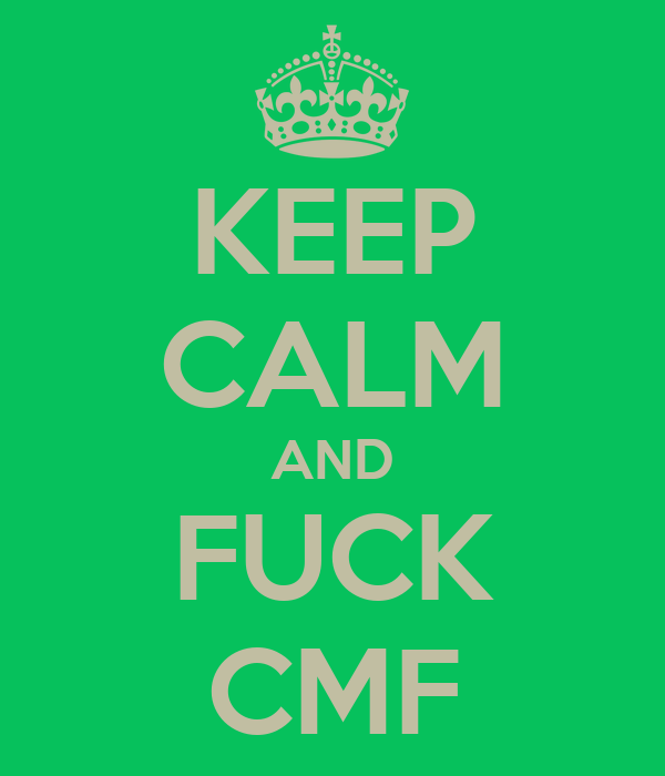 KEEP CALM AND FUCK CMF