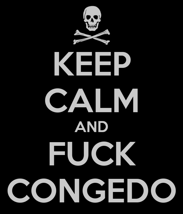 KEEP CALM AND FUCK CONGEDO