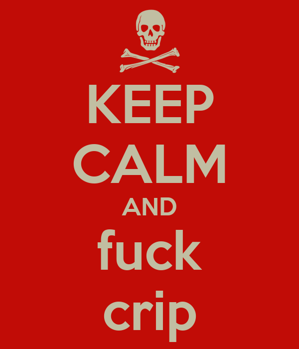 KEEP CALM AND fuck crip