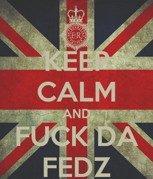 KEEP CALM AND FUCK DA FEDZ