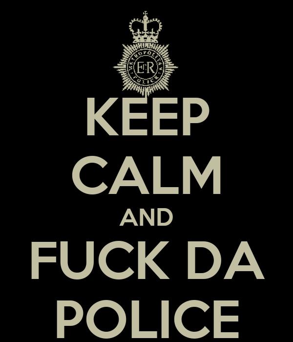 KEEP CALM AND FUCK DA POLICE