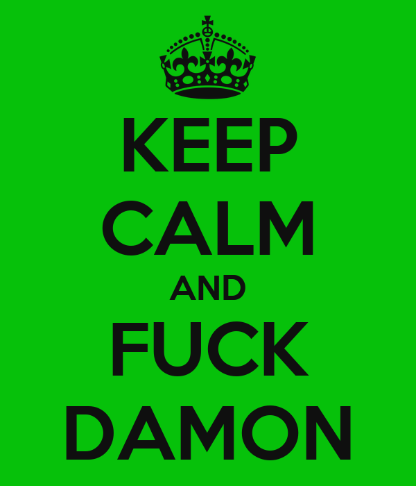 KEEP CALM AND FUCK DAMON