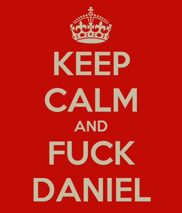 KEEP CALM AND FUCK DANIEL