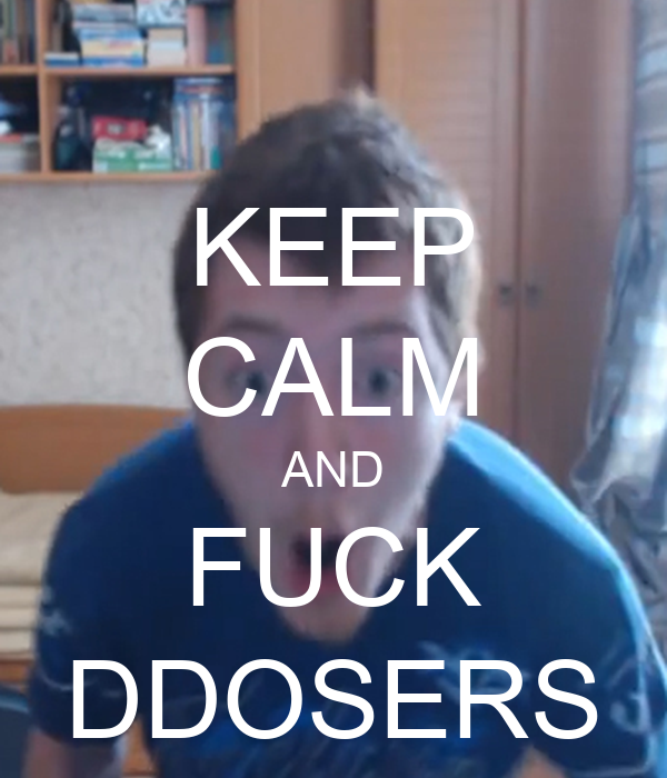 KEEP CALM AND FUCK DDOSERS
