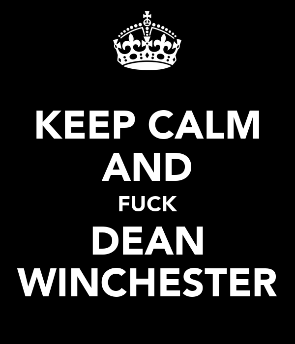 KEEP CALM AND FUCK DEAN WINCHESTER