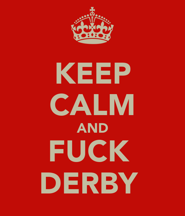 KEEP CALM AND FUCK  DERBY