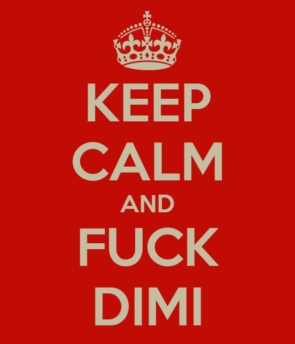 KEEP CALM AND FUCK DIMI