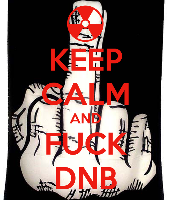 KEEP CALM AND FUCK DNB