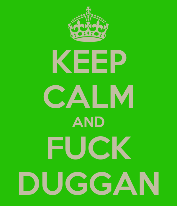 KEEP CALM AND FUCK DUGGAN