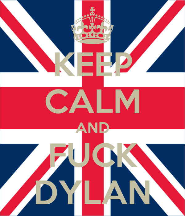 KEEP CALM AND FUCK DYLAN
